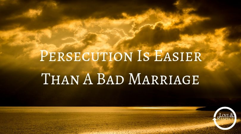 Persecution Is Easier Than A Bad Marriage