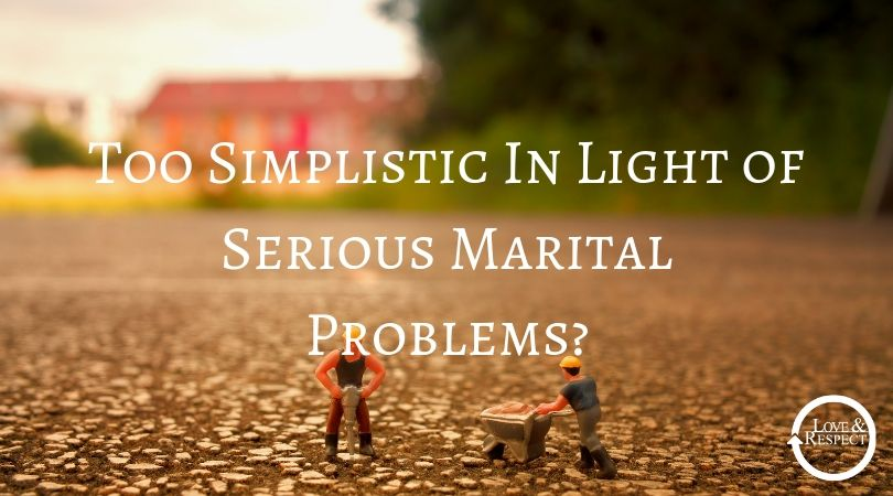 Too Simplistic In Light of Serious Marital Problems?