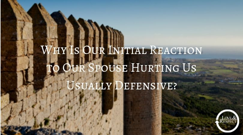 Why Is Our Initial Reaction to Our Spouse Hurting Us Usually Defensive