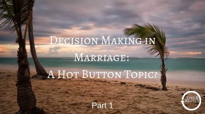 Decision Making in Marriage: A Hot Button Topic? Part One