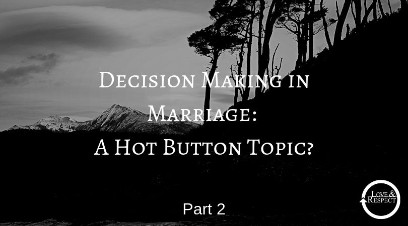 Decision Making in Marriage: A Hot Button Topic? Part Two