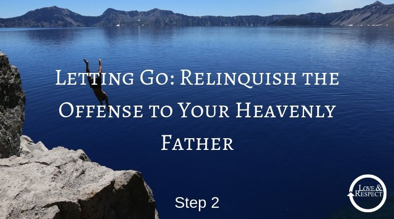 Letting Go: Relinquish the Offense to Your Heavenly Father - Step 2