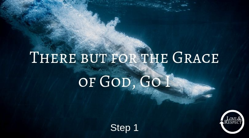 There but for the Grace of God, Go I - Step 2