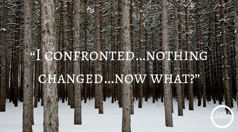"""""""I confronted…nothing changed…now what?"""""""