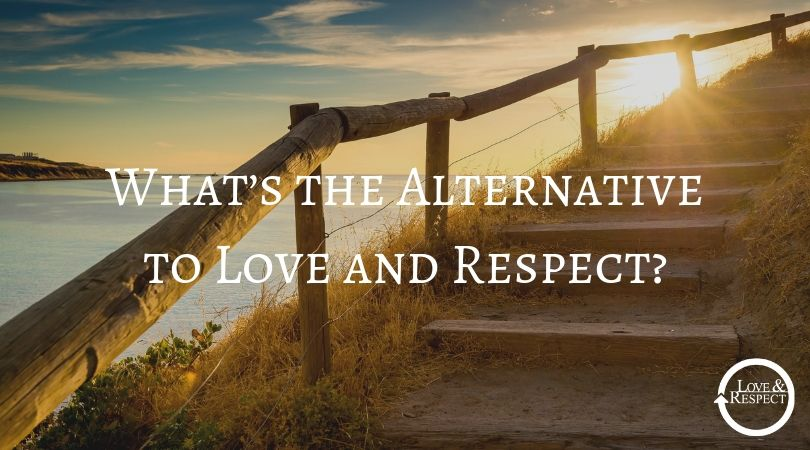 What's the Alternative to Love and Respect?