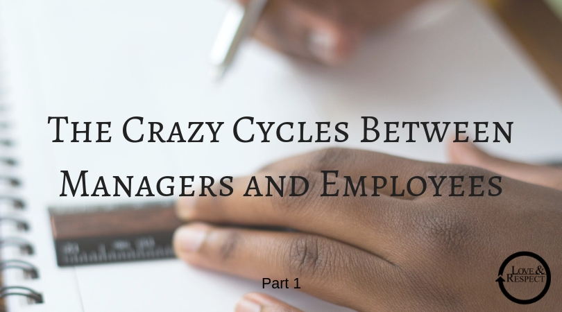 The Crazy Cycles Between Managers and Employees