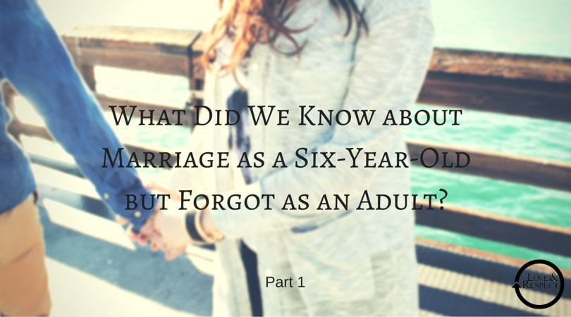 What+Did+We+Know+about+Marriage+as+a+Six-Year-Old+but+Forgot+as+an+Adult%3F%E2%80%94Part+1