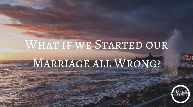 What if we Started our Marriage all Wrong?