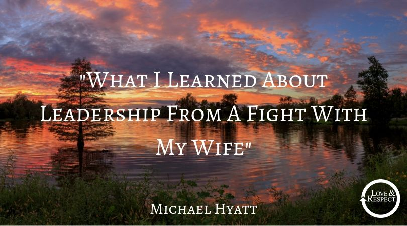 """""""What I Learned About Leadership From A Fight With My Wife"""""""