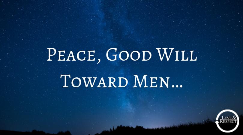 Peace, Good Will Toward Men…