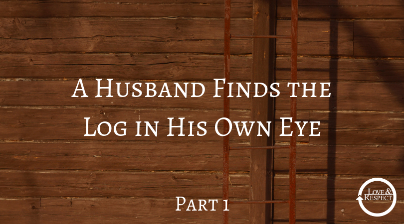 A Husband Finds the Log in His Own Eye - Part 1