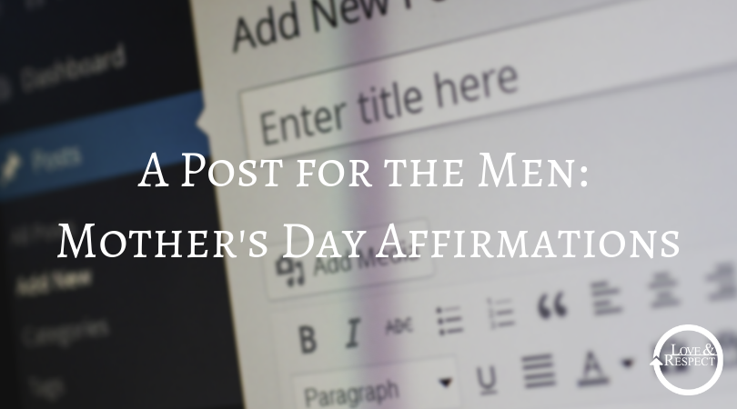 A Post for the Men: Mother's Day Affirmations