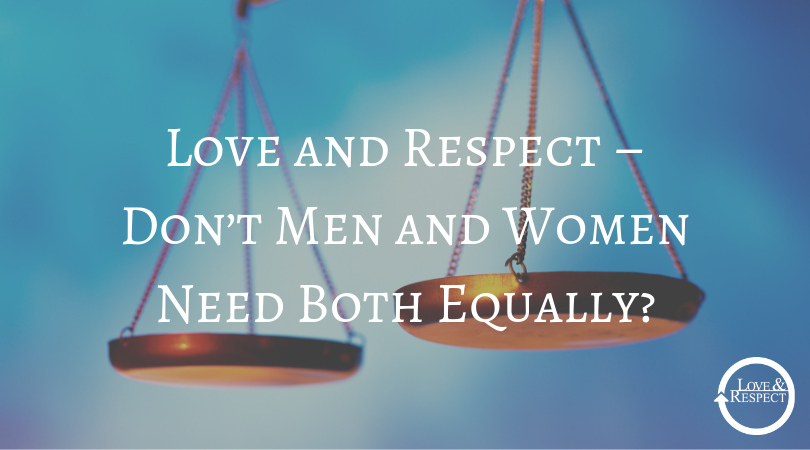 Love and Respect – Don't Men and Women Need Both Equally?
