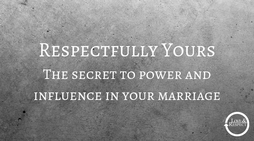 Respectfully Yours The secret to power and influence in your marriage