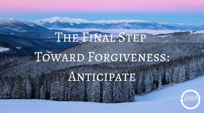 The Final Step Toward Forgiveness: Anticipate