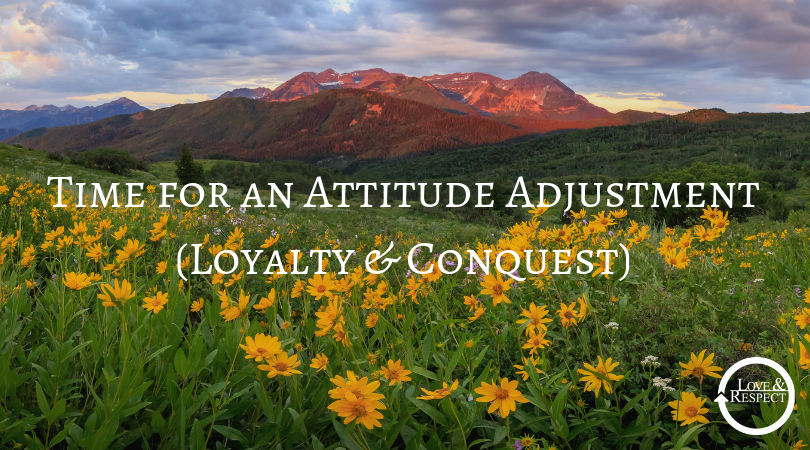 Time for an Attitude Adjustment (Loyalty & Conquest)