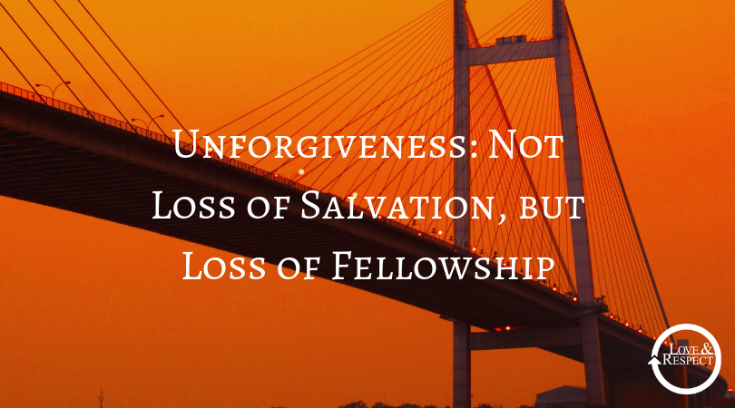 Unforgiveness: Not Loss of Salvation, but Loss of Fellowship