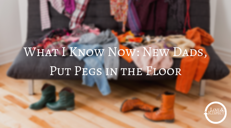 What I Know Now: New Dads, Put Pegs in the Floor