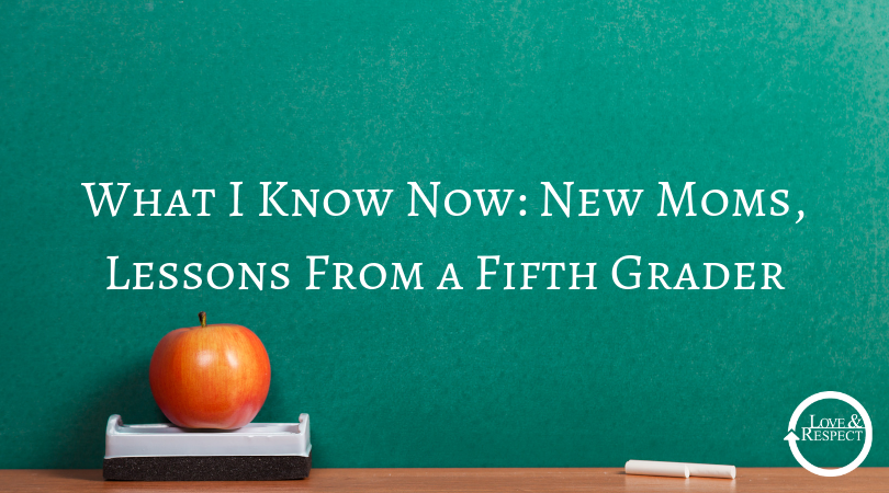 What I Know Now: New Moms, Lessons From a Fifth Grader