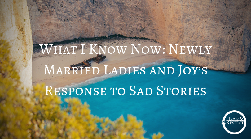 What I Know Now: Newly Married Ladies and Joy's Response to Sad Stories