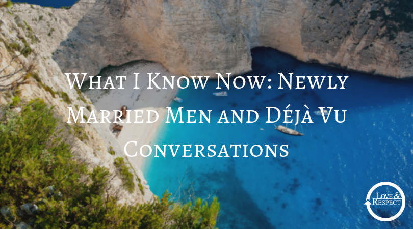 What I Know Now: Newly Married Men and Déjà Vu Conversations