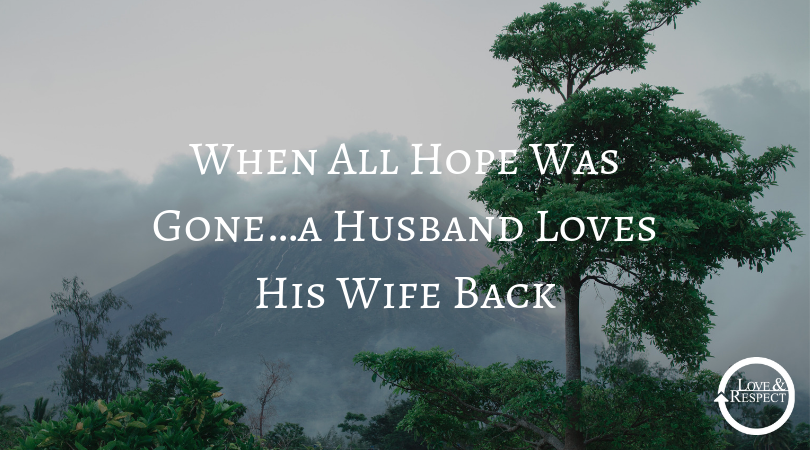When All Hope Was Gone…a Husband Loves His Wife Back