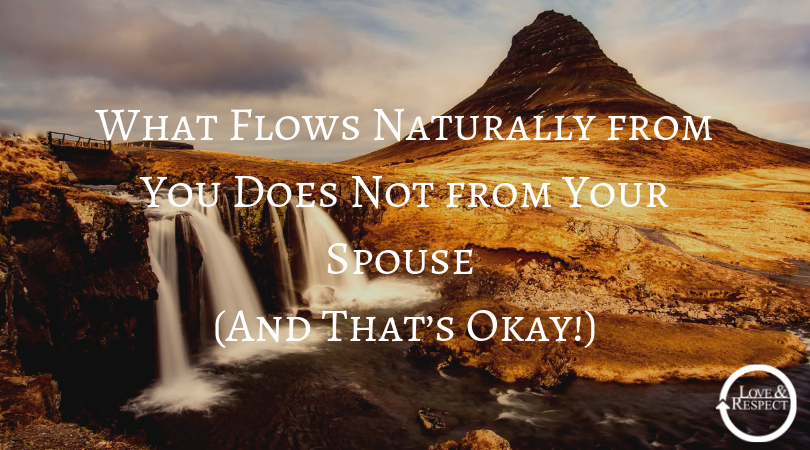 What Flows Naturally from You Does Not from Your Spouse And That's Okay!