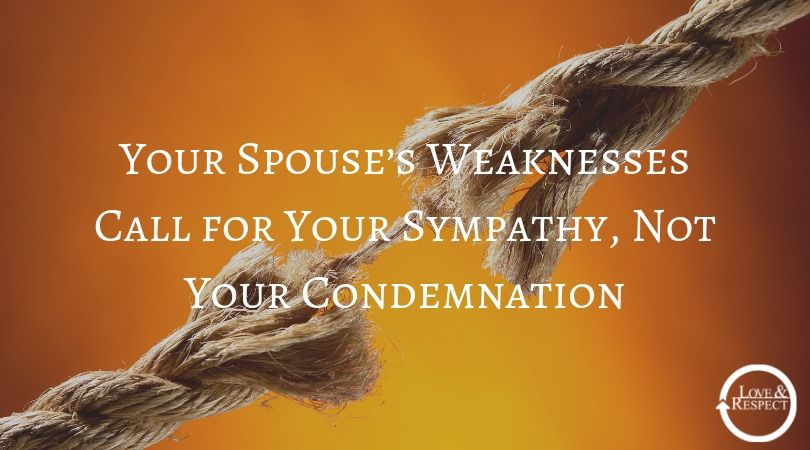 Your Spouse's Weaknesses Call for Your Sympathy, Not Your Condemnation