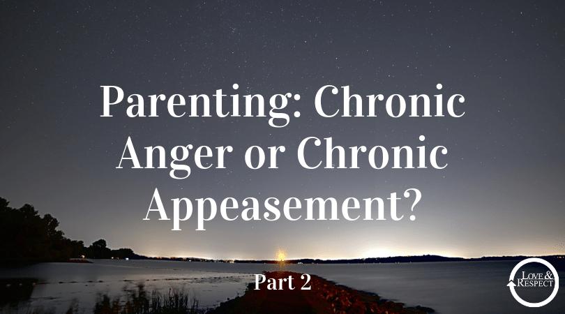 Parenting: Chronic Anger or Chronic Appeasement?