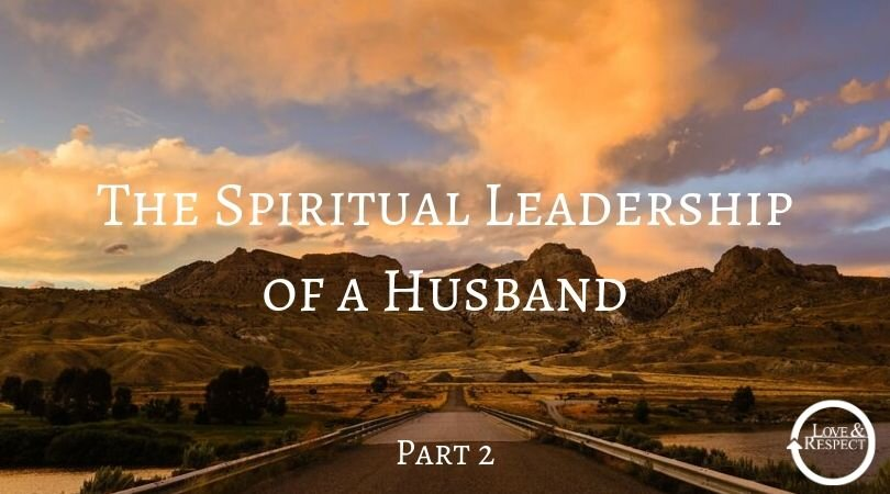 The Spiritual Leadership of a Husband Part 2