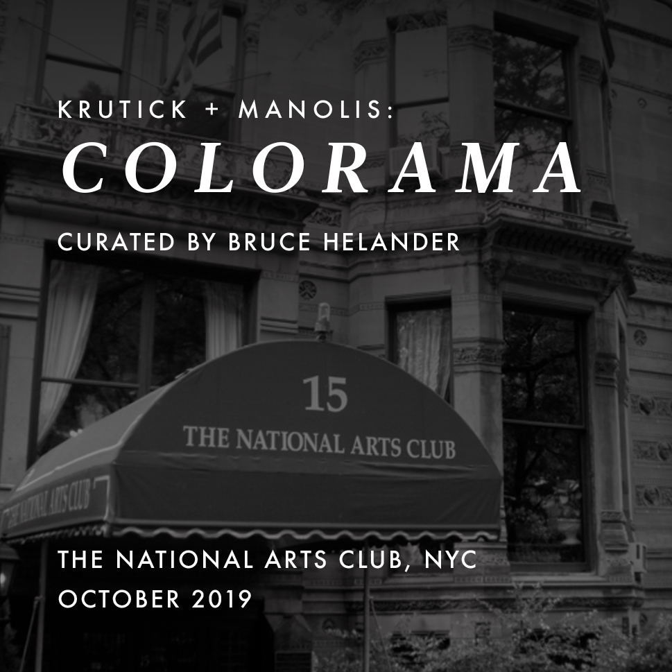 2018 | October KRUTICK + MANOLIS : C O L O R A M A Joint Exhibition  The National Arts Club New York City, NY
