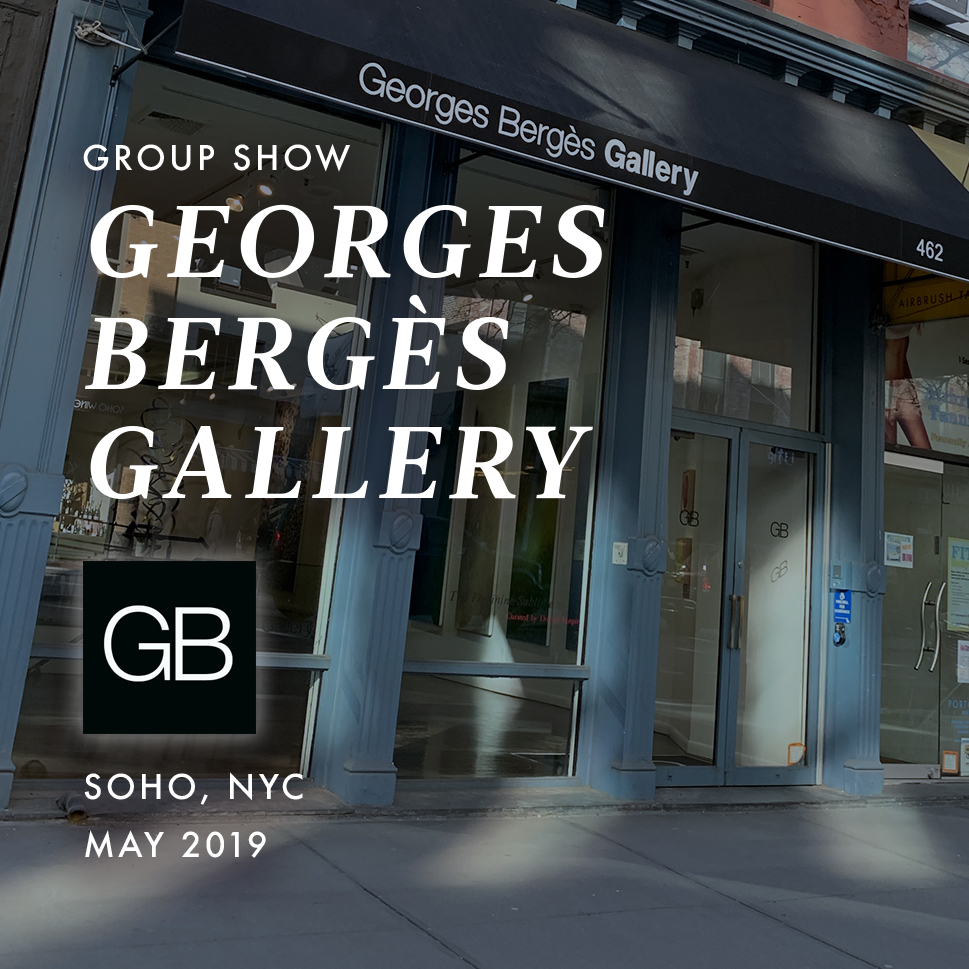 2019 | May Group Show Currently Running   Georges Bergès Gallery  New York City, NY