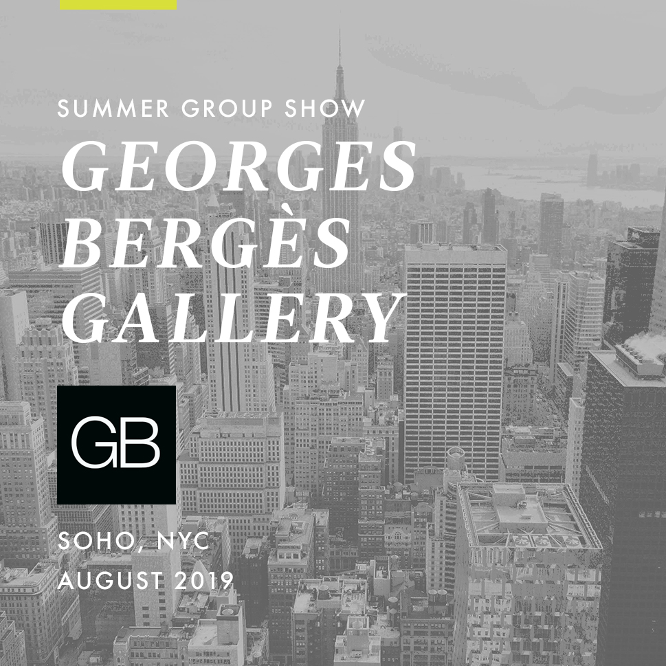 2019 | August Summer Group Show   Georges Bergès Gallery  New York City, NY