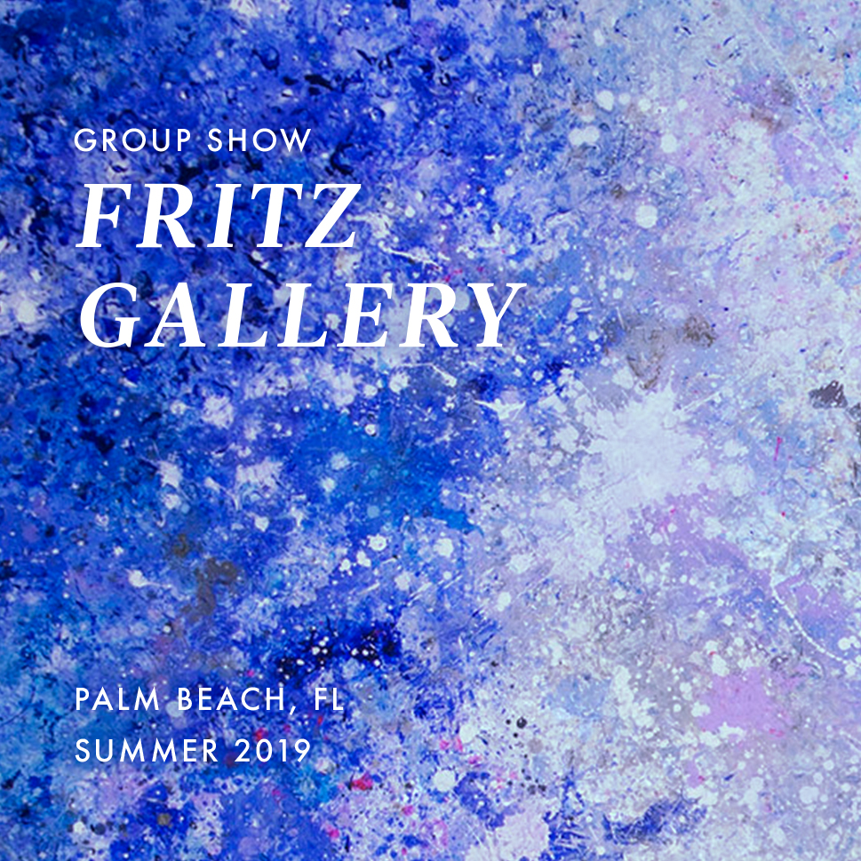 2019 | June – August Group Show  Currently Running    Fritz Gallery  Palm Beach, FL