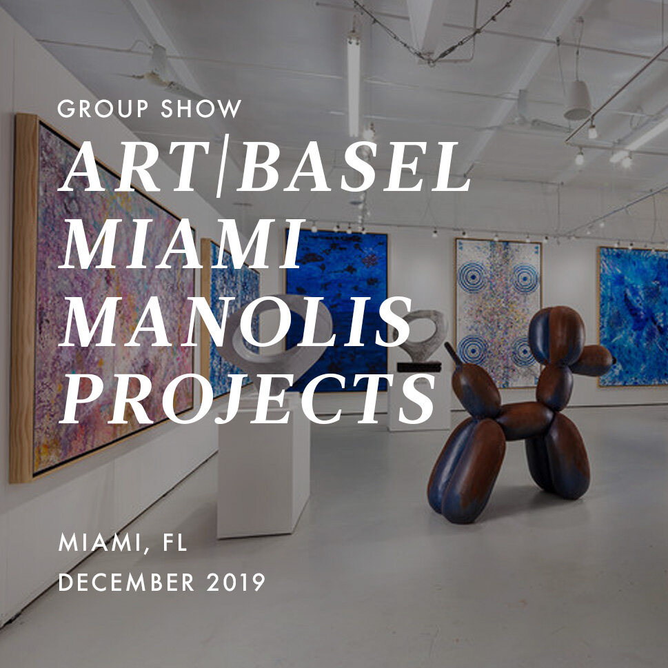 2019 | December Art|Basel Miami: Group Show   Manolis Projects  Miami, FL