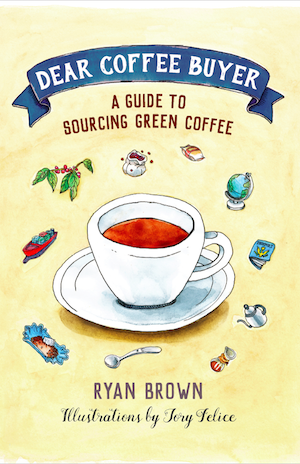 Pick up a copy of  Dear Coffee Buyer  for more of Ryan's perspective and advice on green-coffee buying.