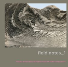 First of more to come: A way to document our collaboration.  field notes_1  sets a foundation for the project. (Click image or here  http://www.blurb.com/books/9195515-field-notes_1  to view catalog)
