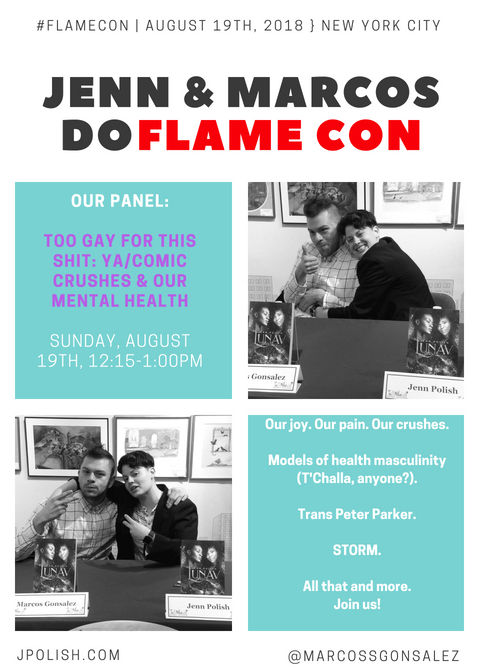 "Photos of Marcos S. Gonsalez and myself, surrounded by text about our FlameCon panel, ""Too Gay for This Shit: YA/Comic Crushes and Our Mental Health"", on Sunday, August 19th from 12:15-1:00pm."
