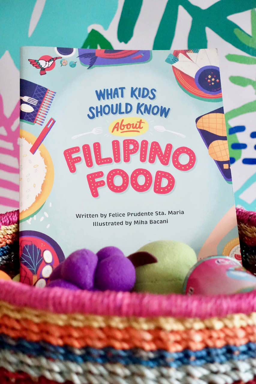 WHAT KIDS SHOULD KNOW ABOUT FILIPINO FOOD - written by felice prudente sta. mariaillustrated by mika bacani