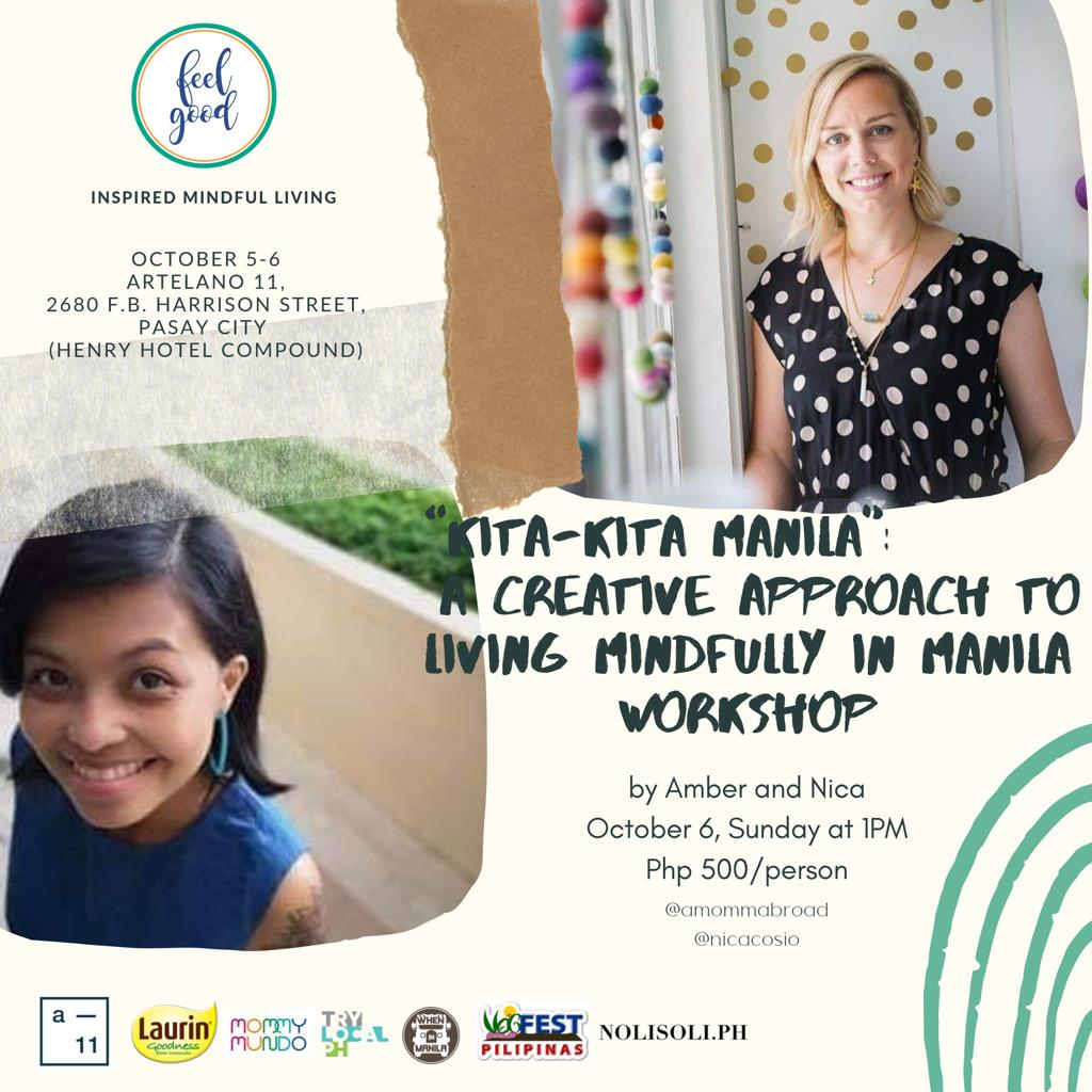 """- october 6 i will be at the first ever feel good fair launching my first ever workshop with nica cosio titled, """"Kita-Kita Manila: A Creative approach to living mindfully in manila."""" I hope to see you there! email me at: amber@amommabroad.com"""