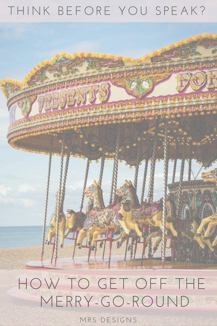 Think before you speak? How to get off the merry-go-round MRS designs