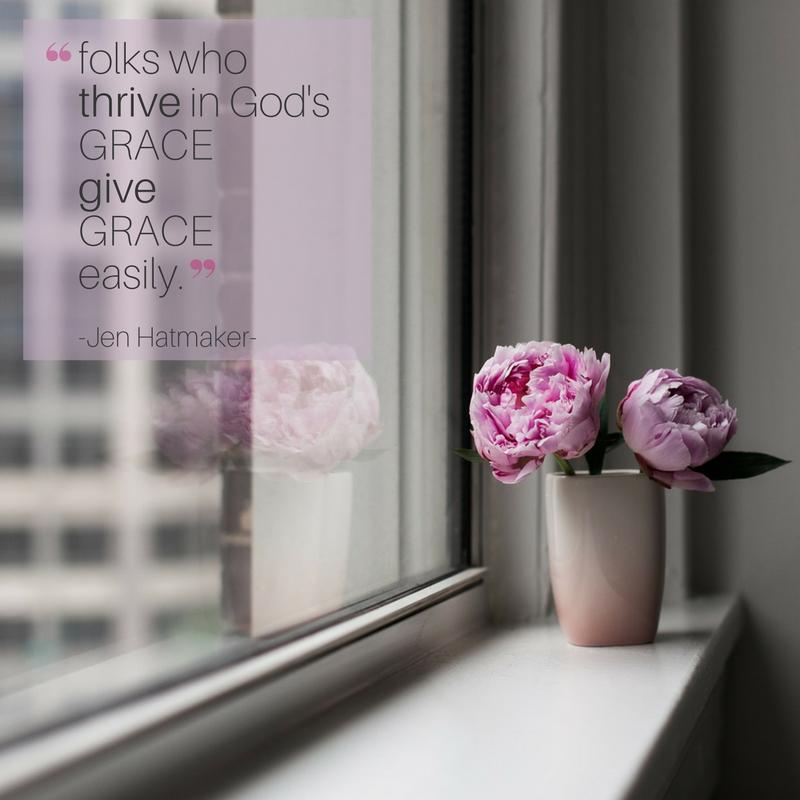 -folks who thrive in God's grace give grace easily.- - Jen Hatmaker