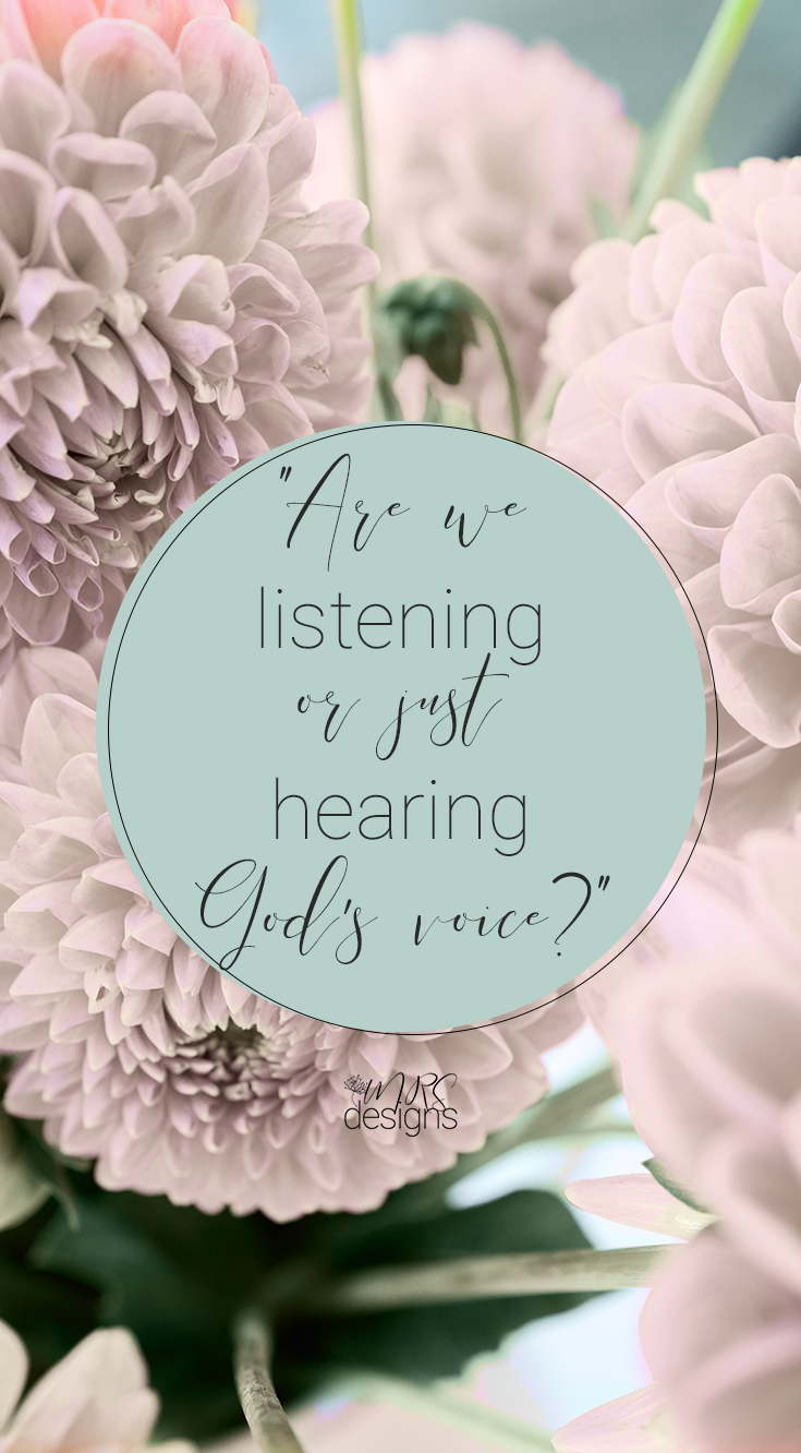 Are we listening or just hearing God's voice MRSdesigns.net