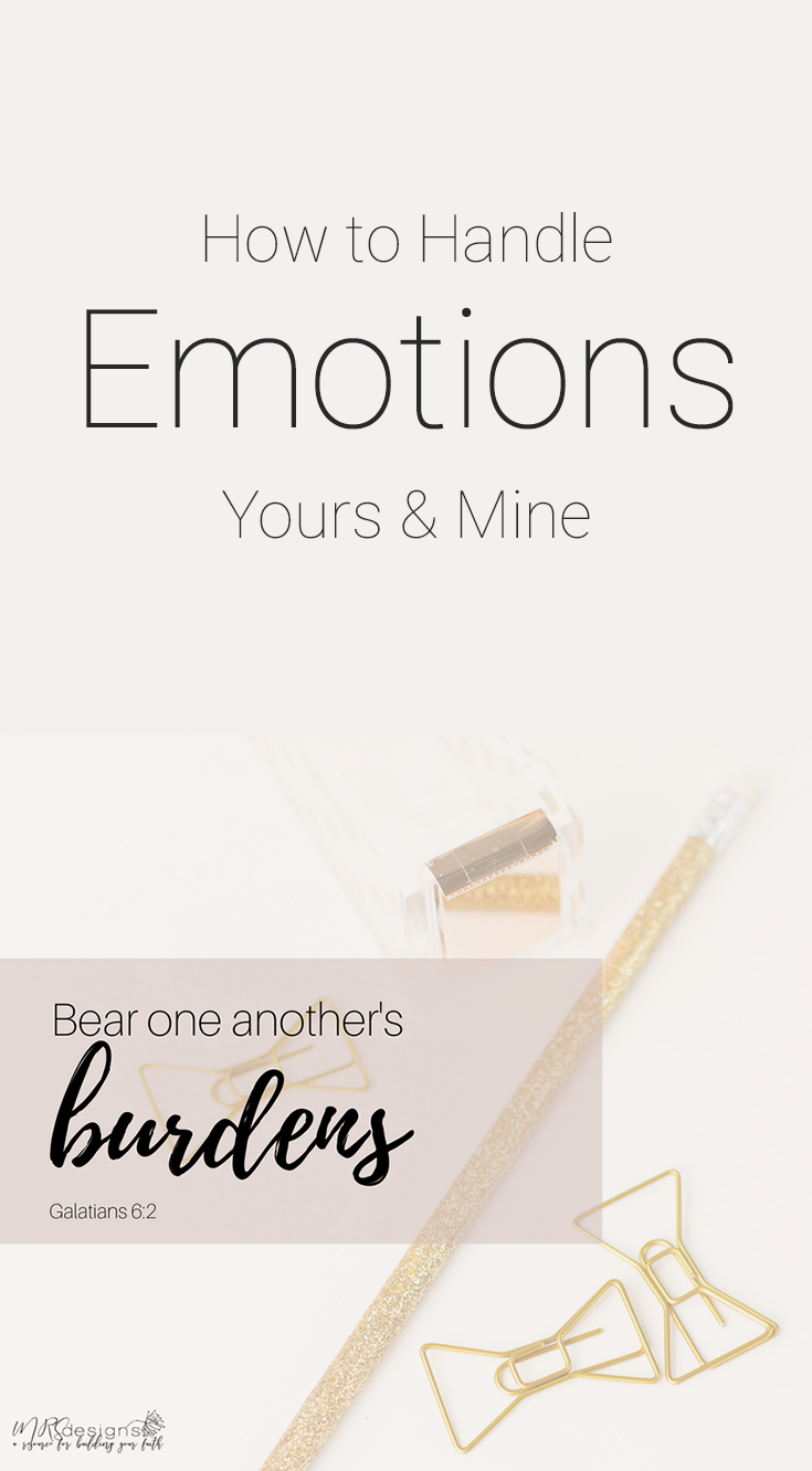 How to Handle Emotions Yours and Mine. | Self Confidence | Emotions | Relationships | Identity | Christianity | Faith | Positive Thinking | MRSdesigns.net