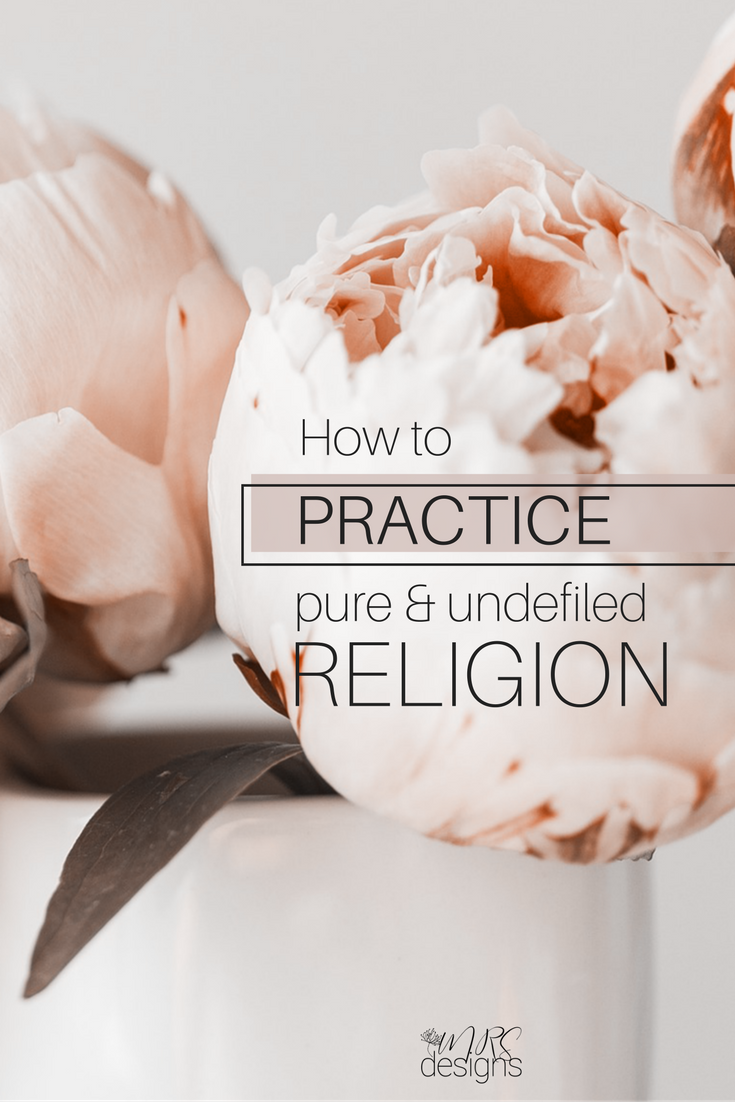 How to Practice Pure & Undefiled Religion | Widows and Orphans | Ruth and Naomi | Faith | Christianity | Righteousness | Faith and Works | Desperate | Encouragement | Inspiration | MRSdesigns.net