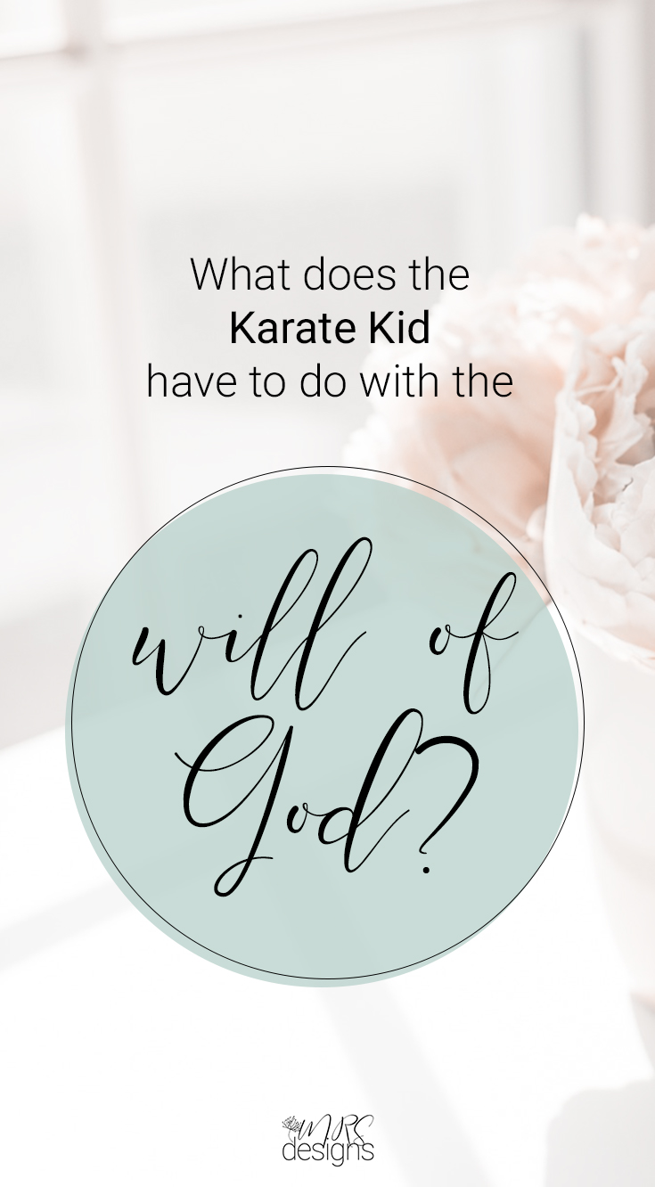 What Have You Got to Prove? What does the Karate Kid have to do with the Will of God? | Faith | Bible | Jesus | Focus | Hope | Encouragement | MRSdesigns.net