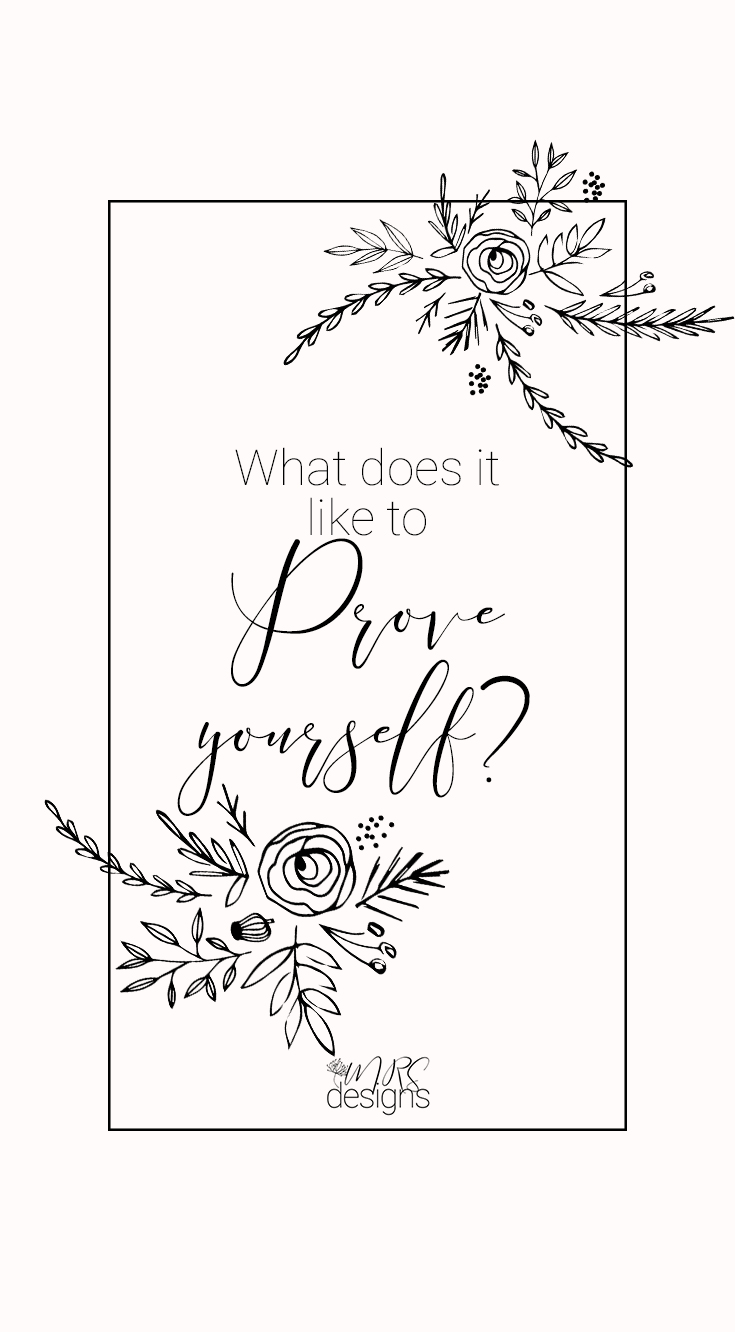 What Have You Got to Prove? What does it look like to prove yourself? | Faith | Bible | Jesus | Growth | Religion | MRSdesigns.net