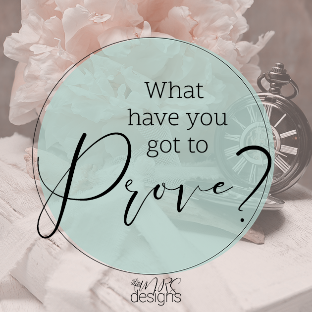 What Have You Got to Prove? Instagram Post MRSdesigns.net.png