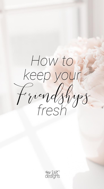 How to Keep Your Friendships Fresh MRSdesigns.net 1.jpg