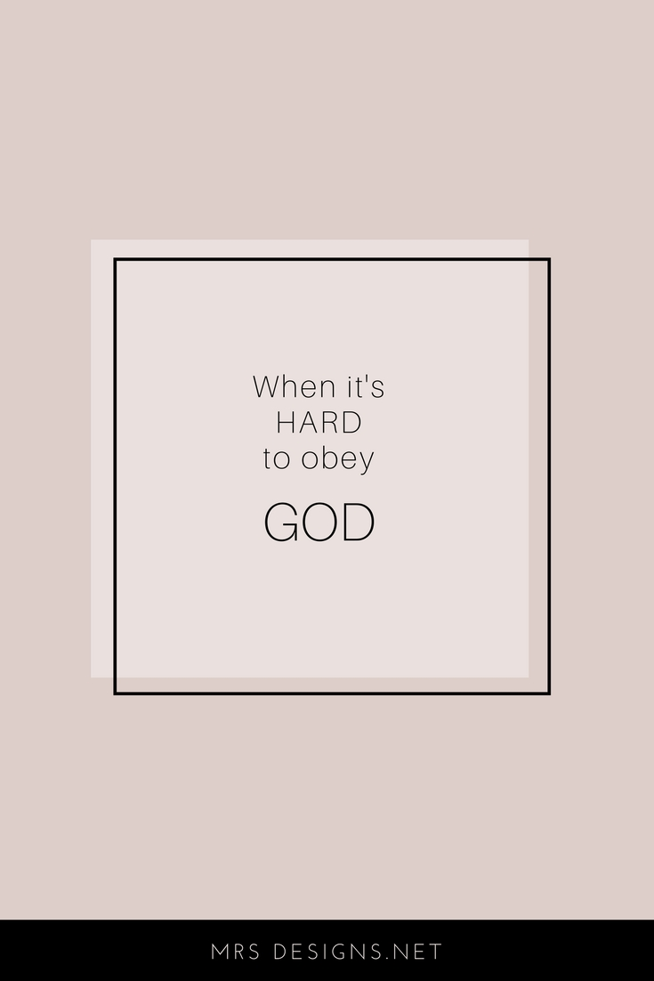 When it's Hard to Obey God. | Faith | Christianity | Belonging | MRSdesigns.net